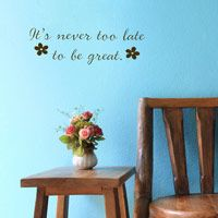 It's Never Too Late to be Great - Flowers - Quote - Motivational Wall Decal