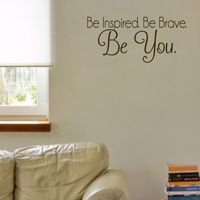 Be Inspired. Be Brave. Be You. - Motivational - Quote - Wall Decals