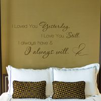 I Loved You Yesterday, I Love You Still - Quote - Wall Words Decal