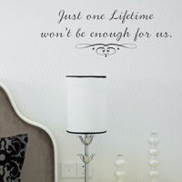Just one Lifetime won't be Enough - Quote - Wall Words Decals