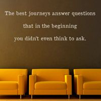 The Best Journeys Answer Questions - Inspirational Quote - Wall Decals