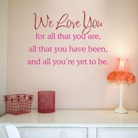 We Love You For All That You Are - Quote - Wall Decals