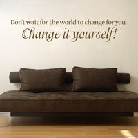 Don't Wait for the World to Change for You - Wall Decals