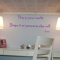 This is your world. Shape it or someone else will. Wall Words & Decals