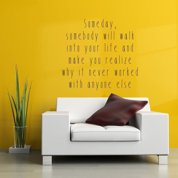 323ebda111 Someday Somebody will walk into your Life - Love - Quote - Wall Words Decal