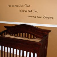 First We Had Each Other, Now We Have Everything - Quote - Wall Decals